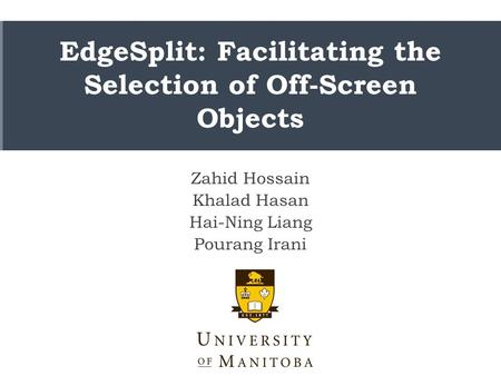 EdgeSplit: Facilitating the Selection of Off-Screen Objects Zahid Hossain Khalad Hasan Hai-Ning Liang Pourang Irani.