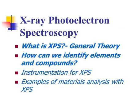 X-ray Photoelectron Spectroscopy. Outline XPS Background XPS Instrument How Does XPS Technology Work? Auger Electron Cylindrical Mirror Analyzer (CMA)