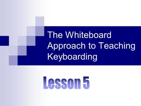The Whiteboard Approach to Teaching Keyboarding. Keyboarding Technique.