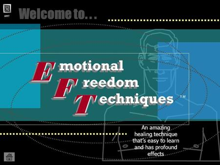 AMT Welcome to... An amazing healing technique thats easy to learn and has profound effects EE motional FF TT reedom echniques T M F F E E T T.