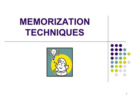 1 MEMORIZATION TECHNIQUES. 2 Why Memorize? When you know something, it is because you have assimilated a chunk of knowledge If you can retrieve the information.