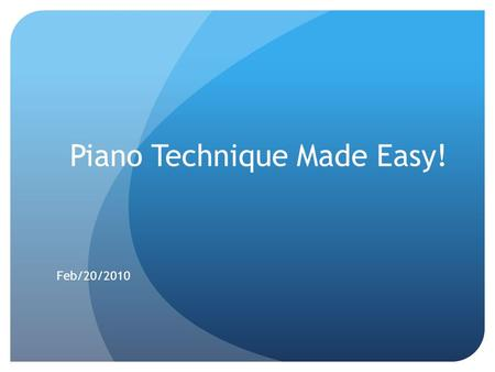 Piano Technique Made Easy! Feb/20/2010. Purpose Introduction of the piano technique that will be reinforced in EZ Piano Studio Good Posture One finger.