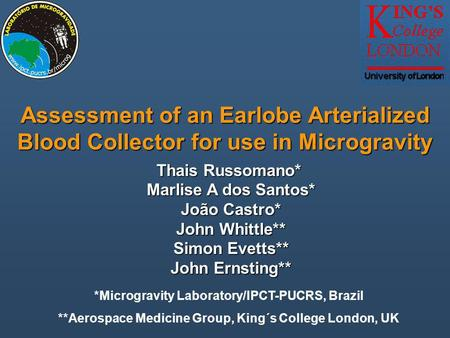 Assessment of an Earlobe Arterialized Blood Collector for use in Microgravity Thais Russomano* Marlise A dos Santos* João Castro* John Whittle** Simon.