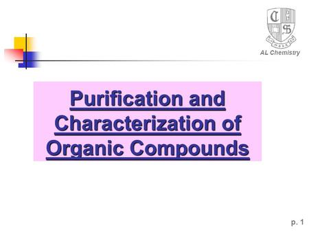 Purification and Characterization of Organic Compounds AL Chemistry p. 1.