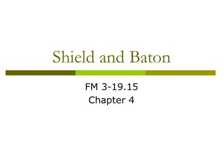 Shield and Baton FM 3-19.15 Chapter 4.