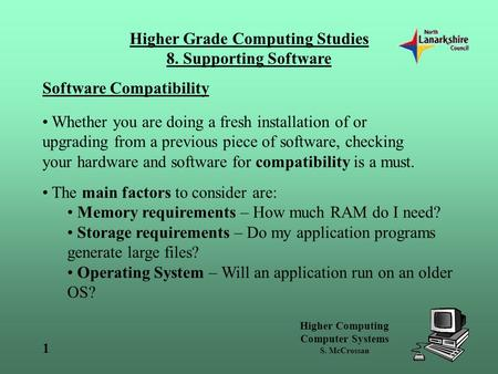 Higher Computing Computer Systems S. McCrossan Higher Grade Computing Studies 8. Supporting Software 1 Software Compatibility Whether you are doing a fresh.