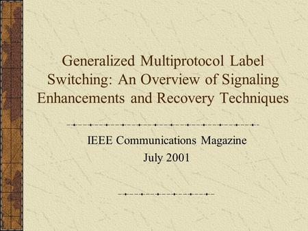 Generalized Multiprotocol Label Switching: An Overview of Signaling Enhancements and Recovery Techniques IEEE Communications Magazine July 2001.