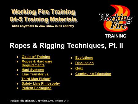 Working Fire Training / Copyright 2004 / Volume 04-5 1 TRAINING Ropes & Rigging Techniques, Pt. II Goals of Training Ropes & Hardware Requirements Ropes.