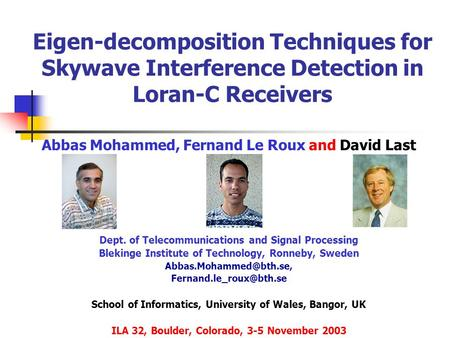 Eigen-decomposition Techniques for Skywave Interference Detection in Loran-C Receivers Abbas Mohammed, Fernand Le Roux and David Last Dept. of Telecommunications.