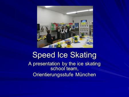 Speed Ice Skating A presentation by the ice skating school team, Orientierungsstufe München.