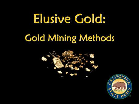 Elusive Gold: Gold Mining Methods.