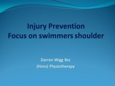 Darren Wigg Bsc (Hons) Physiotherapy. Introduction Darren Wigg Sports Physiotherapist specialising in swimming Former Senior GB International swimmer.