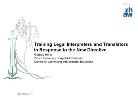 Training Legal Interpreters and Translators in Response to the New Directive Gertrud Hofer Zurich University of Applied Sciences Centre for Continuing.