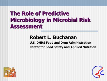The Role of Predictive Microbiology in Microbial Risk Assessment Robert L. Buchanan U.S. DHHS Food and Drug Administration Center for Food Safety and Applied.