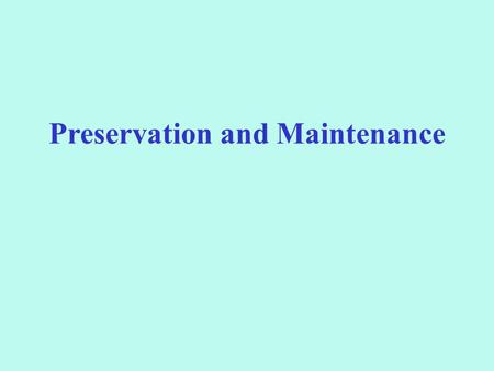 Preservation and Maintenance. Factors should be taken into account when selecting the method of preservation (Parton and Willis, 1990) The degree of viability.