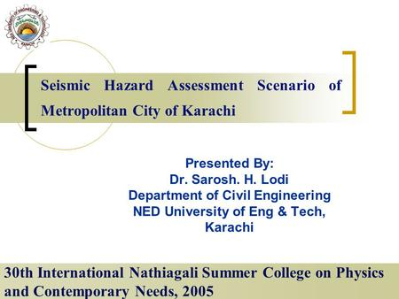 Seismic Hazard Assessment Scenario of Metropolitan City of Karachi 30th International Nathiagali Summer College on Physics and Contemporary Needs, 2005.