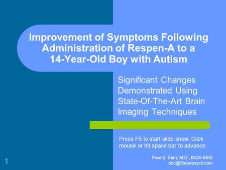 Fred S. Starr, M.D., BCIA-EEG 1 Improvement of Symptoms Following Administration of Respen-A to a 14-Year-Old Boy with Autism Significant.