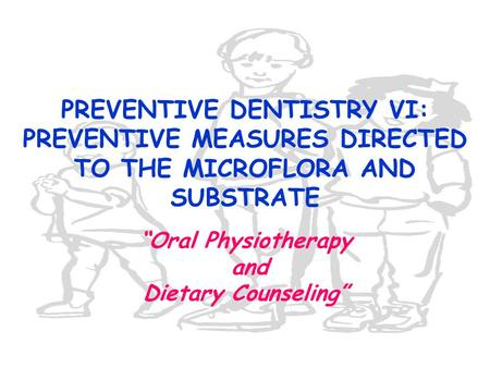 """Oral Physiotherapy and Dietary Counseling"""