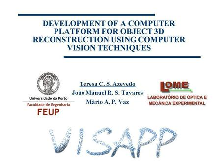 DEVELOPMENT OF A COMPUTER PLATFORM FOR OBJECT 3D RECONSTRUCTION USING COMPUTER VISION TECHNIQUES Teresa C. S. Azevedo João Manuel R. S. Tavares Mário A.