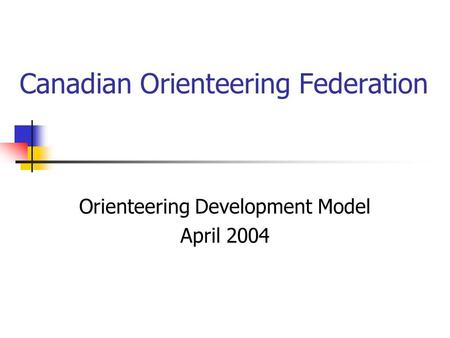 Canadian Orienteering Federation Orienteering Development Model April 2004.