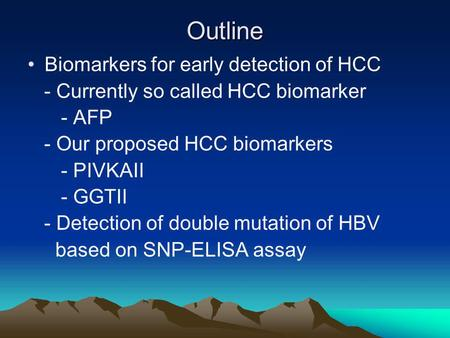 Outline Biomarkers for early detection of HCC - Currently so called HCC biomarker - AFP - Our proposed HCC biomarkers - PIVKAII - GGTII - Detection of.