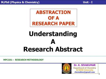 1 MPC101 – RESEARCH METHODOLOGY ABSTRACTION OF A RESEARCH PAPER Dr. K. SIVAKUMAR Department of Chemistry SCSVMV University M.Phil (Physics.
