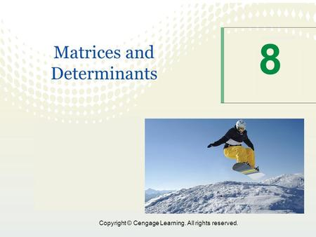 Copyright © Cengage Learning. All rights reserved. 8 Matrices and Determinants.