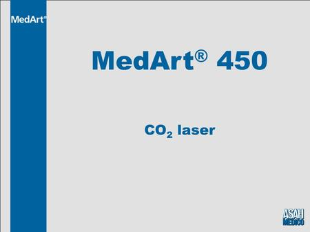 MedArt ® 450 CO 2 laser. Table of contents CO 2 CO 2 vs alternatives Considerations in CO 2 treatments Summary The MedArt ® 450 The MedArt ® 456 Recommended.