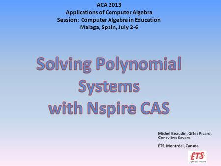 ACA 2013 Applications of Computer Algebra Session: Computer Algebra in Education Malaga, Spain, July 2-6.
