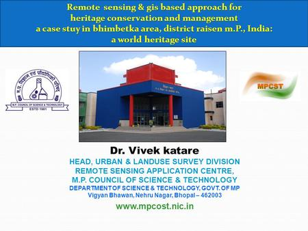 Remote sensing & gis based approach for heritage conservation and management a case stuy in bhimbetka area, district raisen m.P., India: a world heritage.
