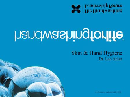 Skin & Hand Hygiene Dr. Lee Adler © Infocus Learning Systems 2001-2002.