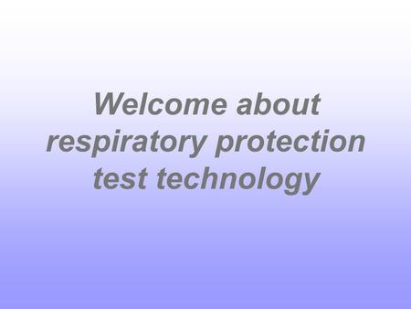 Welcome about respiratory protection test technology