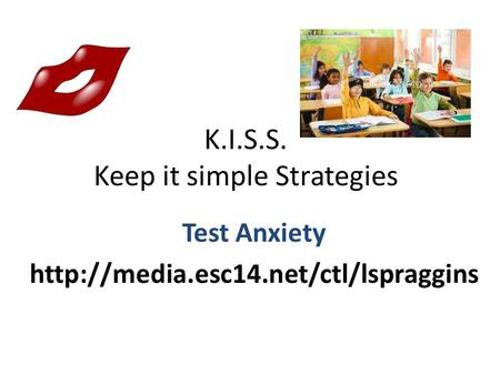 K.I.S.S. Keep it simple Strategies Test Anxiety