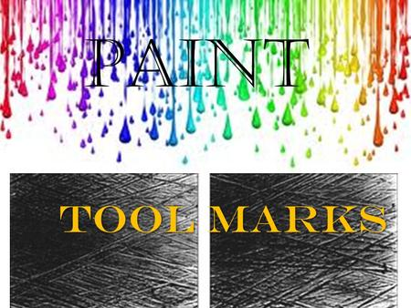 Paint ToolMarks Tool Marks. Tool Marks A scratch or other microscopic marking left by the action of a tool on an object Evidentiary value: no two tool.