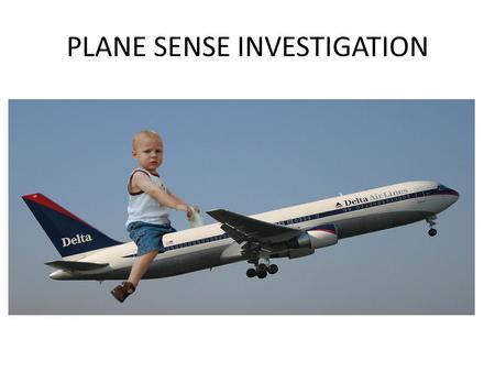PLANE SENSE INVESTIGATION. KEY CONCEPTS A SYSTEM IS A SET OF RELATED OBJECTS THAT CAN BE STUDIED IN ISOLATION THIS COULD BE; THE PARTS OF AN AIRPLANE,