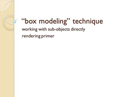 Box modeling technique working with sub-objects directly rendering primer.