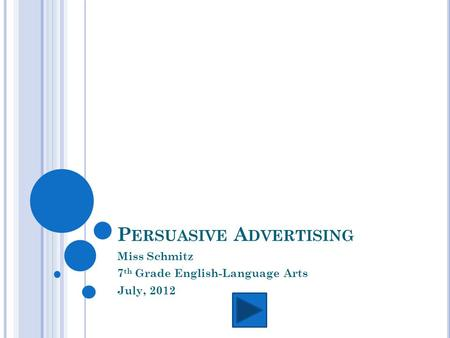 P ERSUASIVE A DVERTISING Miss Schmitz 7 th Grade English-Language Arts July, 2012.