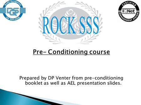 Pre- Conditioning course Prepared by DP Venter from pre-conditioning booklet as well as AEL presentation slides.