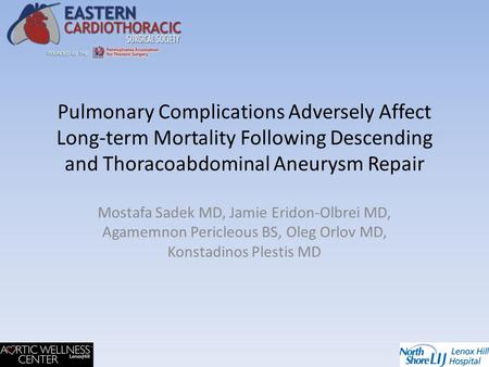 Pulmonary Complications Adversely Affect Long-term Mortality Following Descending and Thoracoabdominal Aneurysm Repair Mostafa Sadek MD, Jamie Eridon-Olbrei.
