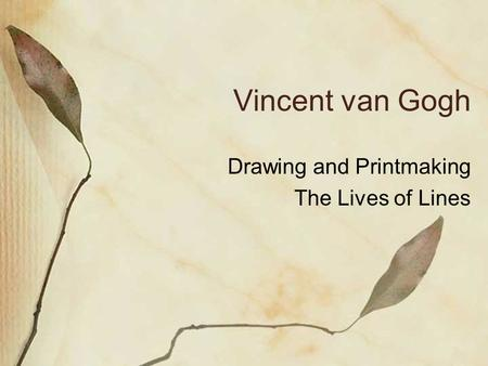 Vincent van Gogh Drawing and Printmaking The Lives of Lines.