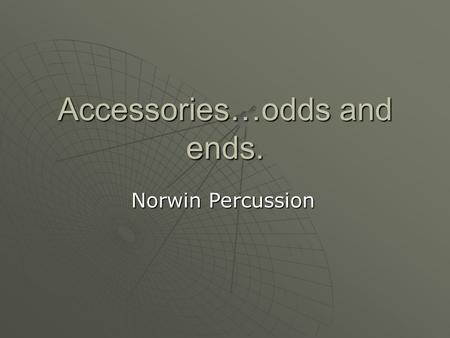 Accessories…odds and ends. Norwin Percussion. Instruments to be discussed Triangle Tambourine Woodblock Castanets Shaker Claves Maracas Cowbell Gong Congas.