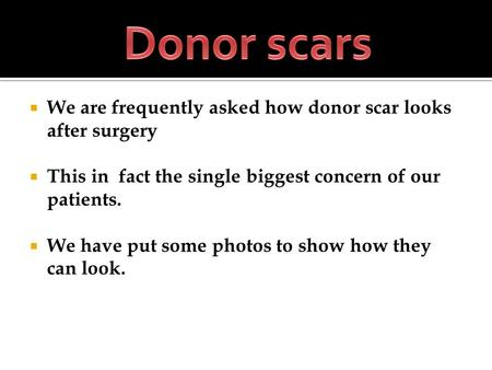 We are frequently asked how donor scar looks after surgery This in fact the single biggest concern of our patients. We have put some photos to show how.