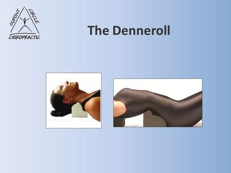 The Denneroll.