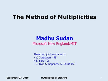 The Method of Multiplicities Madhu Sudan Microsoft New England/MIT TexPoint fonts used in EMF. Read the TexPoint manual before you delete this box.: A.