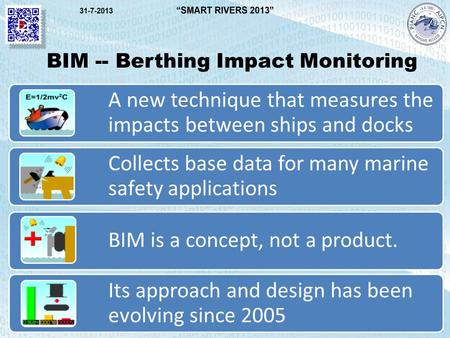 BIM -- Berthing Impact Monitoring A new technique that measures the impacts between ships and docks Collects base data for many marine safety applications.