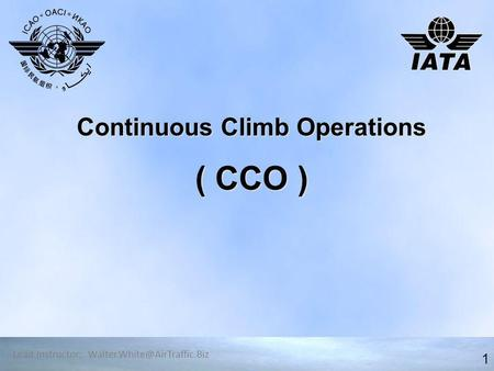 Continuous Climb Operations ( CCO ) 1 Lead Instructor: