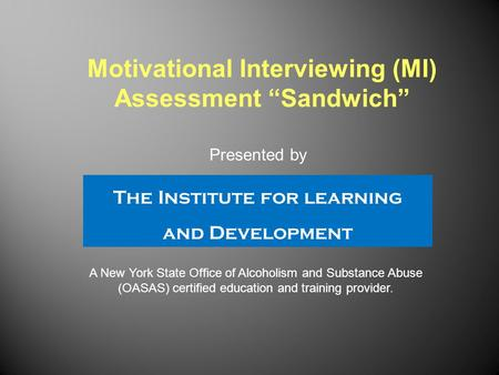The Institute for learning and Development A New York State Office of Alcoholism and Substance Abuse (OASAS) certified education and training provider.