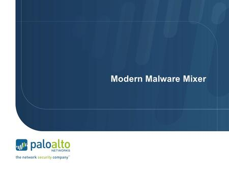 Modern Malware Mixer. Jul-10Jul-11 Palo Alto Networks at a Glance Corporate Highlights Disruptive Network Security Platform Safely Enabling Applications.