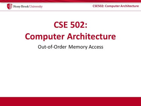 CSE502: Computer Architecture Out-of-Order Memory Access.