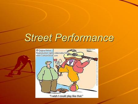 Street Performance. What is a Skill? Personal Definition: This is something that is gained as opposed to something that you already have. Skill involves.